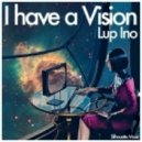 Lup Ino - I Have A Vision (M.ono & Luvless Remix)