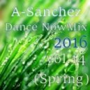 A-Sanchez - Dance NowMix 2016 vol.14 (Spring)