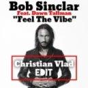 Bob Sinclar  - Feel The Vibe (Christian Vlad Edit)