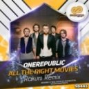 One Republic - All The Right Movies (Rakurs Remix)