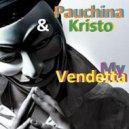 Pauchina & Kristo  - My Vendetta ( Part 1 )