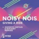 Noisy Nois - Giving A Ride (Disperto Certain Remix)