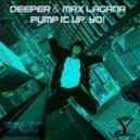 Deeper, Max Laganà - Pump It Up. YO! (Instrumental Mix)