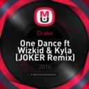 Drake - One Dance ft Wizkid & Kyla (JOKER Remix)