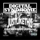 DIGITALSYNDROME ft JUSTLIKETHIS - GRENENGAN (Oringinal)