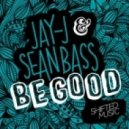 Jay-J, Sean Bass - Be Good (Jay-J's Shifted up Mix)