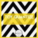 Toy Quantize - Dont Break it (Original Mix)