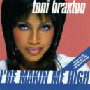 Toni Braxton - You're Makin Me High (Casual Connection Rework)