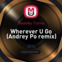 Swanky Tunes - Wherever U Go (Andrey Po remix)
