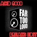 Far Too Loud - Acid 9000 (PrOxY Breaks Edit)