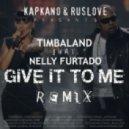 Timbaland ft. Nelly Furtado - Give It To Me (Kapkano & Ruslove Remix)