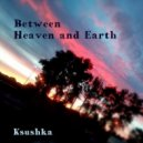 Ksushka - Between Heaven and Earth