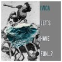 ivica - Let`s Have Fun...? (June 2016)