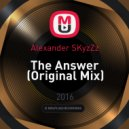 Alexander SKyzZz - The Answer (Original Mix)