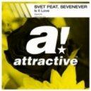 Svet feat. Sevenever - Is It Love (Original Mix)