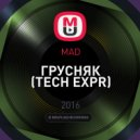 MAD - ГРУСНЯК (TECH EXPR)