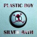 Plastic boy  -  Silver Bath (Liam Melly Rework)