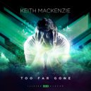 Keith MacKenzie - Too Far Gone (Original Mix)