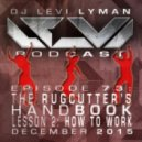 Levi Lyman - Episode 73: The Rugcutter's Handbook, Lesson 2: How To Work (December 2015)