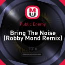 Public Enemy - Bring The Noise (Robby Mond Remix)