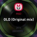 MAD - OLD (Original mix)