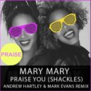 Mary Mary - Praise You (SHACKLES) (Andrew Hartley & Mark Evans Remix)