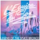 L'Equipe Du Son - Legend Of The Space Bronco (Alkalino Remix)
