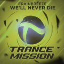 Frainbreeze - we ll never die (Original Mix)