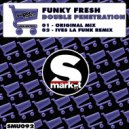 Funky Fresh - Double Penetration (Ives La Funk Remix)