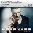 Greg Downey featt. Bo Bruce - Come To Me (Original Mix)