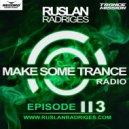 Ruslan Radriges - Make Some Trance 113 (Radio Show)