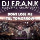 DJ F.R.A.N.K ,Craig Smart  - Don't Lose Me Till Tomorrow (Original Extended Mix)
