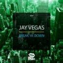 Jay Vegas - Break Ya Down (Original Mix)