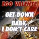 Ego Valente - Baby, I Don't Care (Vocal Mix)