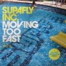 Supafly Inc. - Moving Too Fast (Ian Carey Dub)