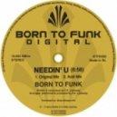 Born To Funk - Needin' U (Acid Mix)