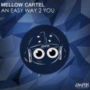 Mellow Cartel - An Easy Way 2 You (Original Mix)