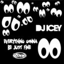 DJ Icey - Everything Gonna Be Just Fine  (Original mix)