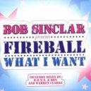 Bob Sinclar Presents Fireball  - What I Want (Warren Clarke Remix)