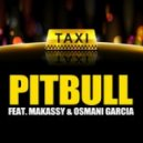 Pitbull, Makassy, Osmani Garcia - El Taxi (Steed Watt French Edit)