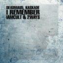 Deadmau5 feat. Kaskade - I Remeber (IAMCULT & 2ways Remix)