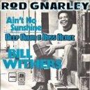 Bill Withers  - Ain't No Sunshine  (Rod Gnarley Deep Drum & Bass Remix)