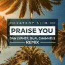 Fatboy Slim - Praise You (Dan Lypher & Dual Channels Remix)