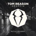 Tom Reason - Droppin (Original Mix)