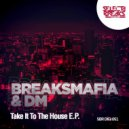 BreaksMafia & DM - Take It To The House (Original Mix)