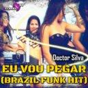 Doctor Silva & DJ HK - Eu Vou Pegar (Brazil Funk Hit)  (feat. DJ HK) (Brazil Funk Hit)
