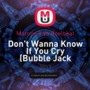 Maroon 5 Vs Roelbeat - Don't Wanna Know If You Cry (Bubble Jack Mashup)
