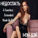 Мэй Дэй - Недоспать (A-Sanchez Mash Up Extended Edit)