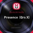 Gerik Art koZe - Presence  (Qrs X)