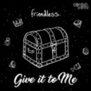 Friendless & Kaiser Waldon - Give It To Me (Original Mix)
